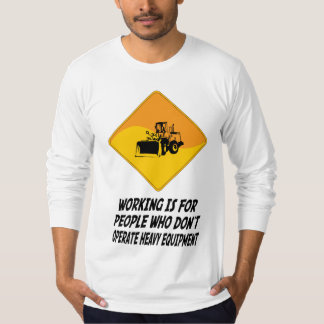 Working Is For People Who Don't Operate Heavy Equi T-Shirt
