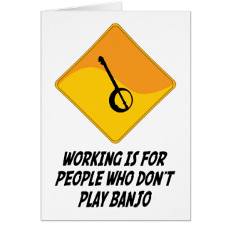 Working Is For People Who Don't Play Banjo Card