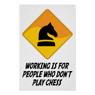 Working Is For People Who Don't Play Chess Print