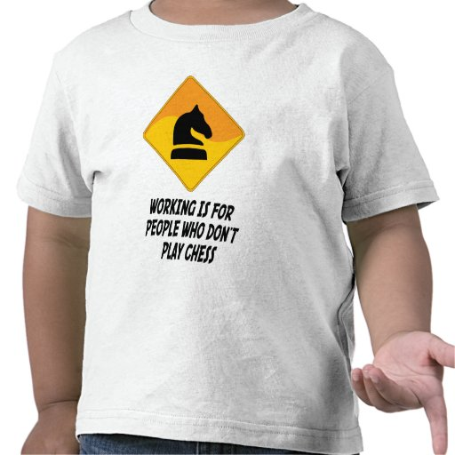 Working Is For People Who Don't Play Chess Tshirt