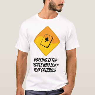 Working Is For People Who Don't Play Cribbage T-Shirt