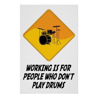 Working Is For People Who Don't Play Drums Poster