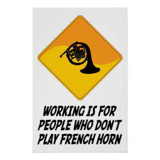 Working Is For People Who Don't Play French Horn Poster