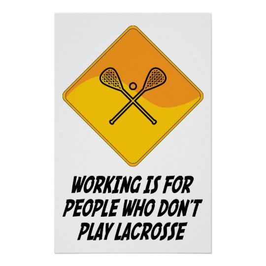 Working Is For People Who Don't Play Lacrosse Poster