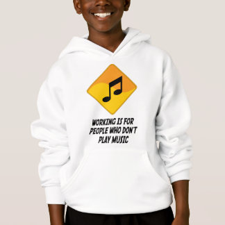 Working Is For People Who Don't Play Music Hoodie