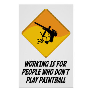 Working Is For People Who Don't Play Paintball Posters