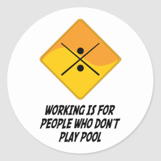 Working Is For People Who Don't Play Pool Classic Round Sticker