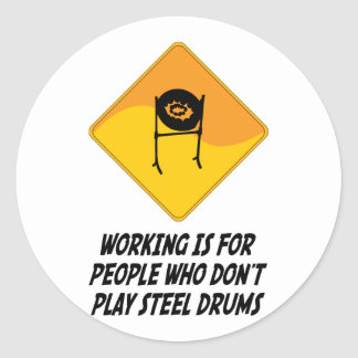 Working Is For People Who Don't Play Steel Drums Classic Round Sticker
