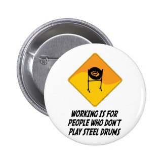 Working Is For People Who Don't Play Steel Drums Pinback Button