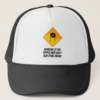 Working Is For People Who Don't Play Steel Drums Trucker Hat