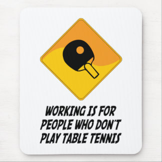Working Is For People Who Don't Play Table Tennis Mouse Pad