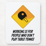 Working Is For People Who Don't Play Table Tennis Mouse Pads