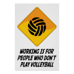 Working Is For People Who Don't Play Volleyball Poster