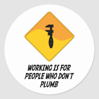 Working Is For People Who Don't Plumb Classic Round Sticker