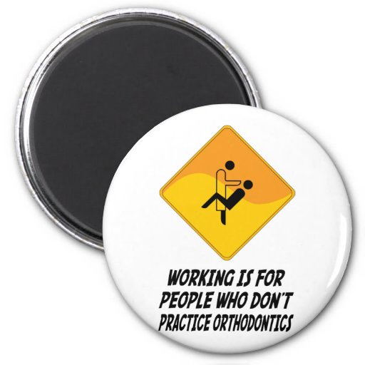 Working Is For People Who Don't Practice Orthodont Refrigerator Magnet