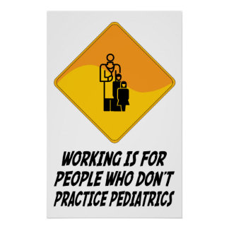Working Is For People Who Don't Practice Pediatric Poster