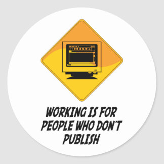 Working Is For People Who Don't Publish Classic Round Sticker