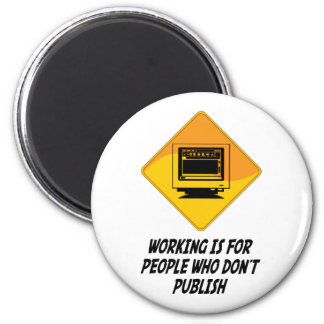Working Is For People Who Don't Publish Magnets