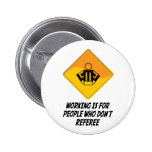 Working Is For People Who Don't Referee 2 Inch Round Button