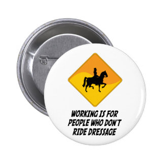 Working Is For People Who Don't Ride Dressage Pinback Button