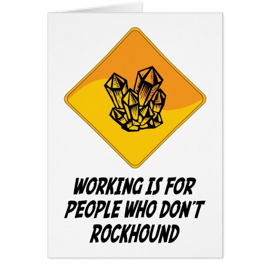 Working Is For People Who Don't Rockhound Card
