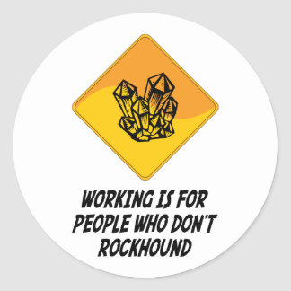 Working Is For People Who Don't Rockhound Classic Round Sticker