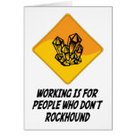 Working Is For People Who Don't Rockhound Greeting Card