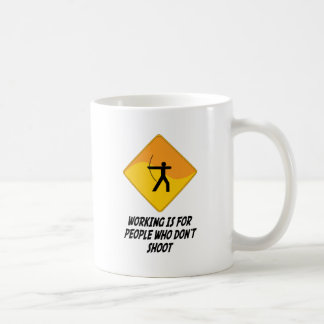 Working Is For People Who Don't Shoot Coffee Mugs