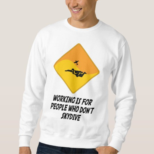 Working Is For People Who Don't Skydive Sweatshirt
