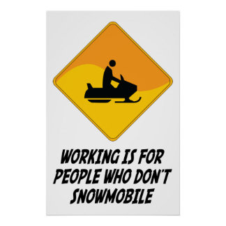 Working Is For People Who Don't Snowmobile Poster