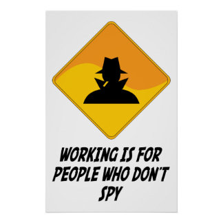 Working Is For People Who Don't Spy Poster