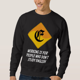 Working Is For People Who Don't Study English Sweatshirt
