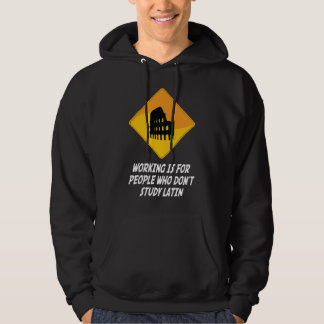 Working Is For People Who Don't Study Latin Hooded Sweatshirt