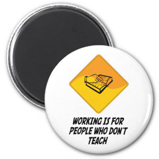 Working Is For People Who Don't Teach 2 Inch Round Magnet