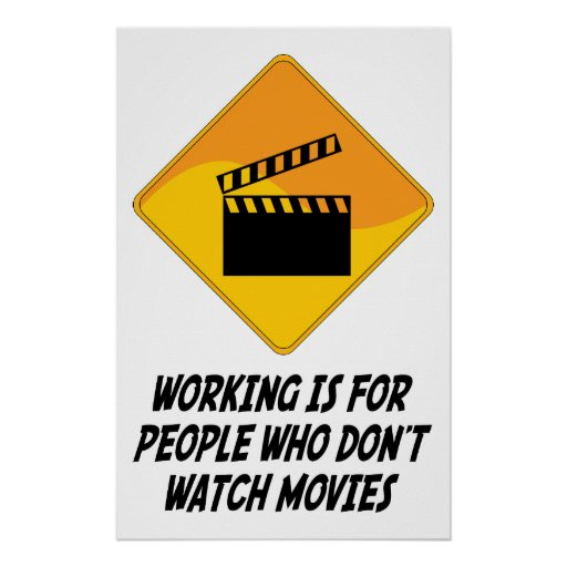 Working Is For People Who Don't Watch Movies Posters