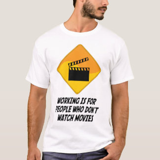 Working Is For People Who Don't Watch Movies T-Shirt