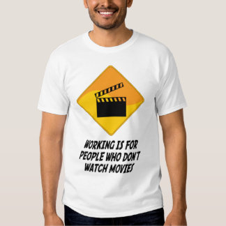 Working Is For People Who Don't Watch Movies Tshirts