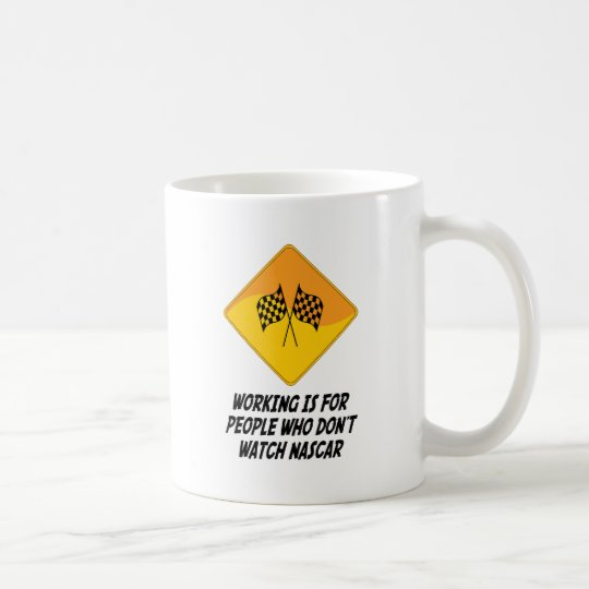 Working Is For People Who Don't Watch NASCAR Coffee Mug