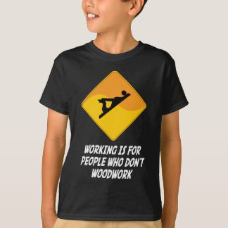 Working Is For People Who Don't Woodwork T-Shirt