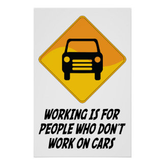 Working Is For People Who Don't Work on Cars Poster