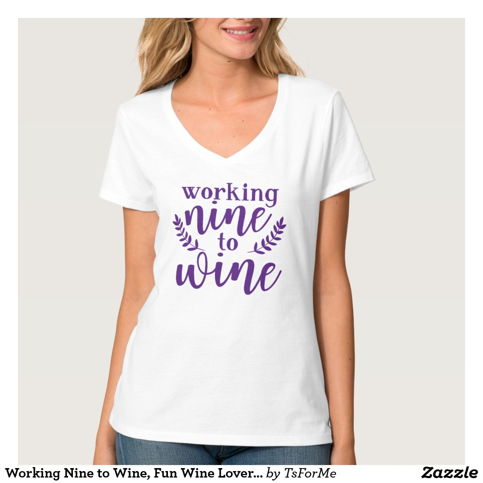 b5749fef Working Nine to Wine, Fun Wine Lover's T-Shirt - Best Selling Long-
