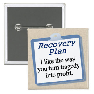 Working on a recovery plan pinback button