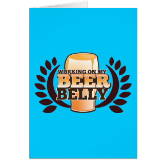 WORKING ON MY BEER BELLY design Card