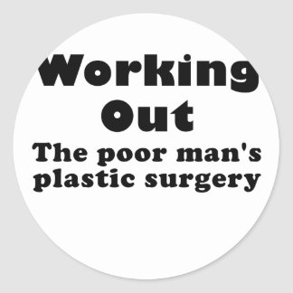 Working Out a Poor Mans Plastic Surgery Classic Round Sticker