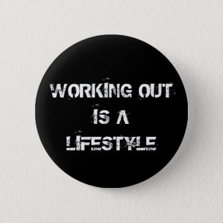 Working out is a lifestyle pinback button