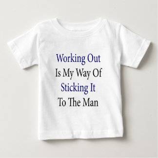 Working Out Is My Way Of Sticking It To The Man Tees