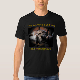 working out isn't working out tee shirt