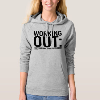 Working Out - The poor man's plastic surgery --  . Hoodie