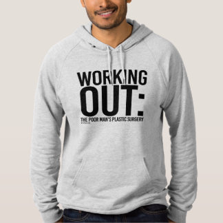 Working Out - The poor man's plastic surgery --  . Hoody