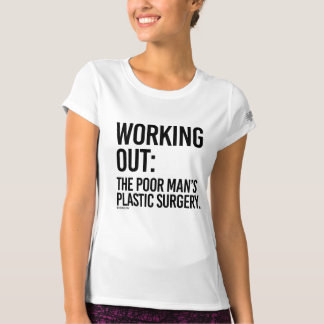 Working Out - The poor man's plastic surgery -  .p T-shirt